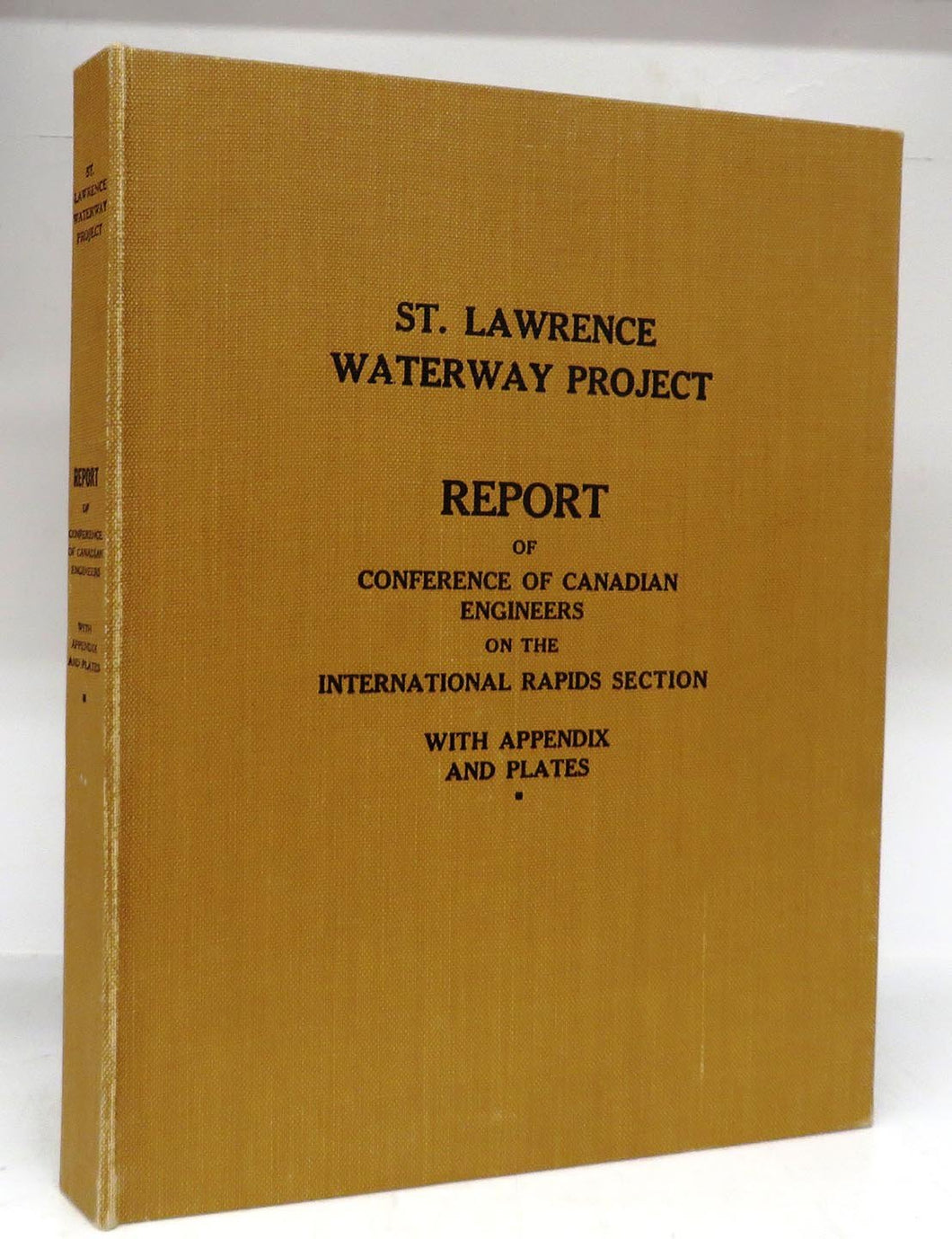 St. Lawrence Waterway Project: Report of Conference of Canadian Engineers on the International Rapids Section of the St. Lawrence River. With Appendix and Plates. Dated December 30, 1929