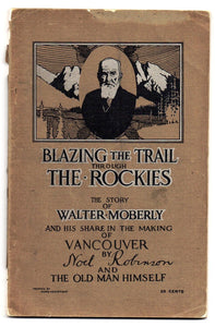 Blazing the Trail Through the Rockies: The Story of Walter Moberly and His Share in the Making of Vancouver
