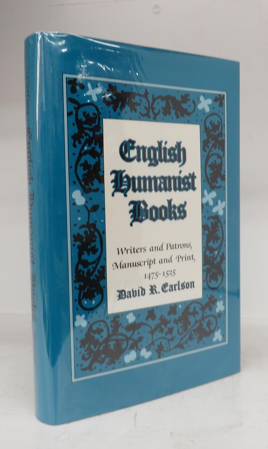 English Humanist Books: Writers and Patrons, Manuscript and Print, 1475-1525