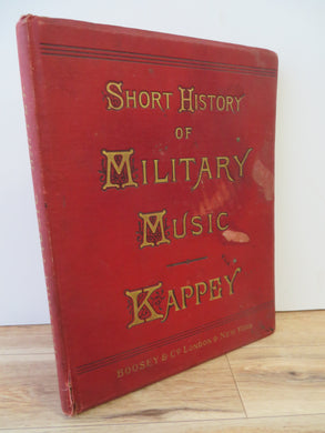 Military Music. A History of Wind-Instrumental Bands. Containing I. Sketch of the History and Development of Open-Air Music in Ancient Times. 2. Ancient Instruments and Their Successors. 3. History of the Rise and Development of Modern Military Music