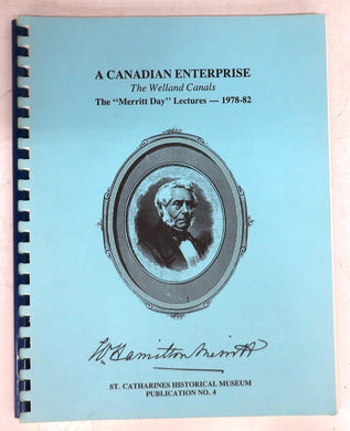 "A Canadian Enterprise. The Welland Canals. The ""Merritt Day"" Lectures - 1978-1982"