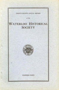 Twenty-Eighth Annual Report of the Waterloo Historical Society 1940