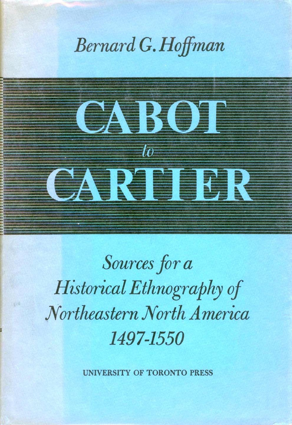 Cabot to Cartier: Sources for a Historical Ethnography of Northeastern North America 1497-1550