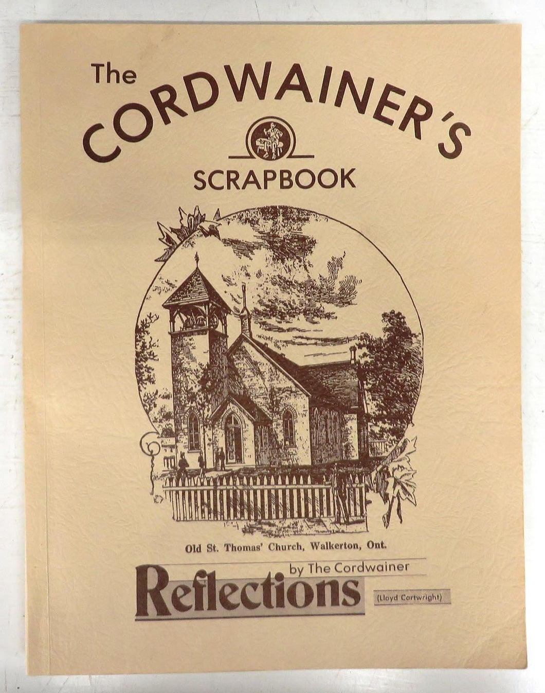 The Cordwainer's Scrapbook: A Collection of Selected Articles that Appeared Weekly in the Walkerton herald Times Since 1981