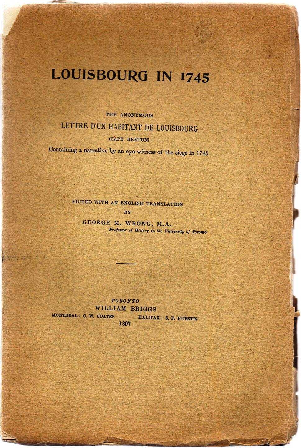 Louisburg in 1745. The Anonymous Lettre D'Un Habitant De Louisburg (Cape Breton) Containing a narrative by an eye-witness of the siege in 1745