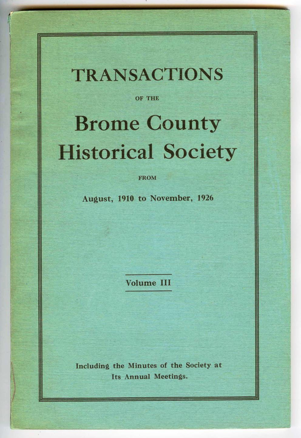 Transactions of the Brome County Historical Society From August, 1910 to November, 1926. Including the Minutes of the Society at Its Annual Meetings. Volume III