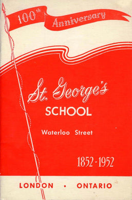 100th Anniversary St. George's School, Waterloo Street 1852-1952, London  Ontario