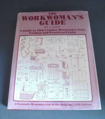 The Workwoman's Guide, Containing Instructions to the Inexperienced in Cutting Out and Completing Those Articles of Wearing Apparel, &c., Which are Usually Made at Home; Also, Explanations on Upholstery, Straw-Platting, Bonnet-Making, Knitting, &c