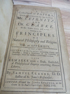 A Collection of Papers Which passed between the late Learned Mr. Leibnitz and Dr. Clarke, in the Years 1715 and 1716. Relating to the Principles of Natural Philosophy and Religion