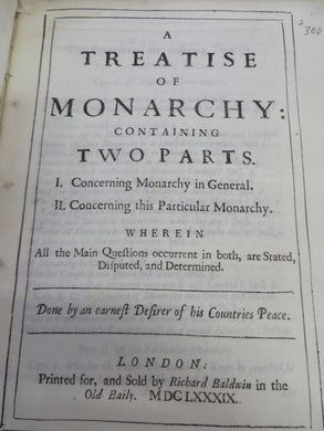 A Treatise of Monarchy: Containing Two Parts. 1. Concerning Monarchy in General. II. Concerning this Particular Monarchy. Wherein All the Main Questions occurrent in both, are Stated, Disputed, and Determined