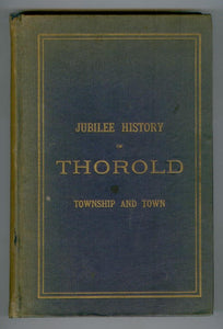 Jubilee history of Thorold Township and Town From the Time of the Red Man to the Present