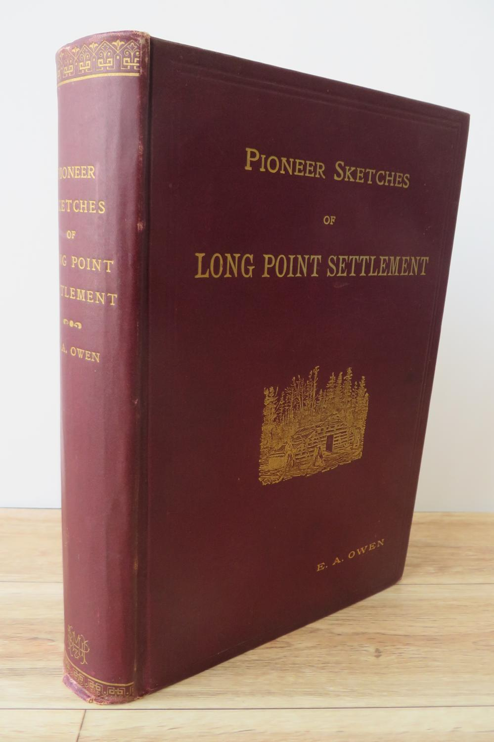 Pioneer Sketches of Long Point Settlement or Norfolk's Foundation Builders and Their Family Genealogies
