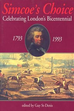 Simcoe's Choice: Celebrating London's Bicentennial 1793-1993