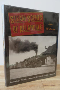 Steam Scenes of Allandale: Revisiting a Northern Ontario District Branchline Network