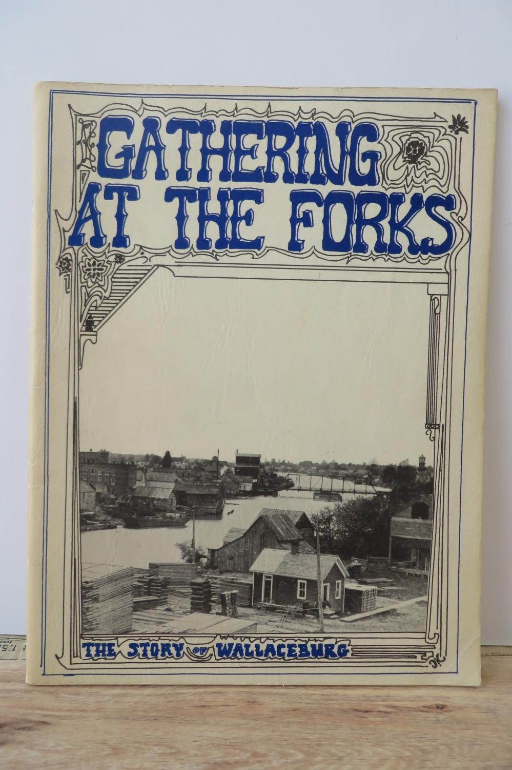 Gathering At The Forks: The Story of Wallaceburg