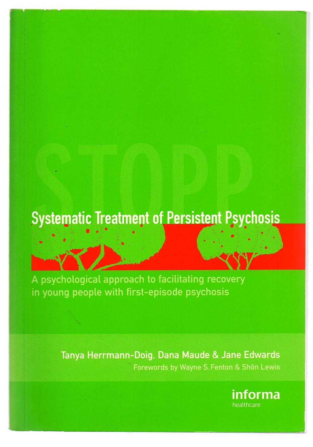 STOPP: Systematic Treatment of Persistent Psychosis  A psychological  approach to facilitating recovery in young people with first-episode  psychosis