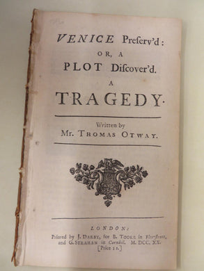 Venice Preserv'd: Or, A Plot Discover'd. A Tragedy