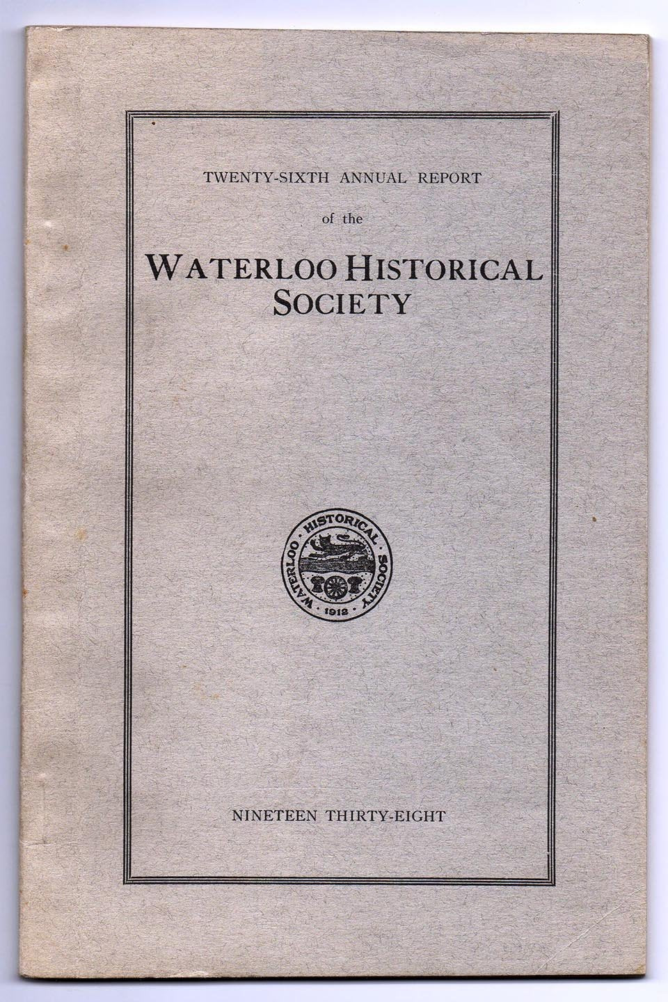 Twenty-sixth Annual Report of the Waterloo Historical Society, 1938