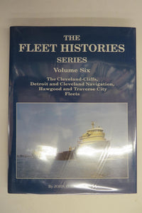 The Fleet Histories Series Volume Six: The Fleets of Cleveland-Cliffs, Detroit and Cleveland Navigation, Traverse City Transportation and the Hawgood Family