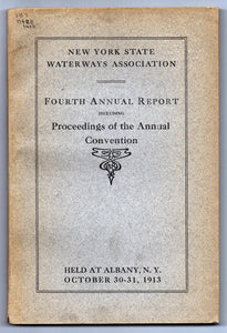 New York State Waterways Association Fourth Annual Report Including Proceedings of the Annual Convention Held at Albany, N.Y. October 30-31, 1913