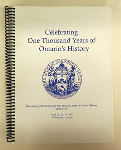 Celebrating One Thousand Years of Ontario's History: Proceedings of the Celebrating One Thousand Years of Ontario's History Symposium