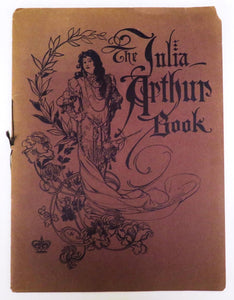 The Julia Arthur Book: A Collection of Pictures Representing Julia Arthur in Her Most Renowned Impersonations and A Review of Her Career