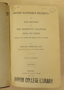 Origines Kalendarlae Hellenicae: Or, The History of the Primitive Calendar among the Greeks, Before and After the Legislation of Solon. In Six Volumes