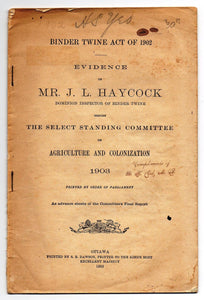 Binder Twine Act of 1902: Evidence of Mr. J. L. Haycock, Dominion Inspector of Binder Twine, Before the Select Standing Committee on Agriculture and Colonization 1903