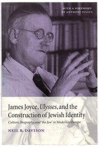 "James Joyce, Ulysses, and the Construction of Jewish Identiry: Culture, Biography, and ""the Jew"" in Modernist Europe"