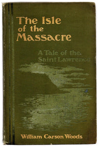 The Isle of the Massacre: A Tale of the Saint Lawrence