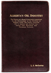 Alberta's Oil Industry: The Report of a Royal Commission appointed by the Government of the Province of Alberta under The Public Inquiries Act to inquire into matters connected with Petroleum and Petroleum Products