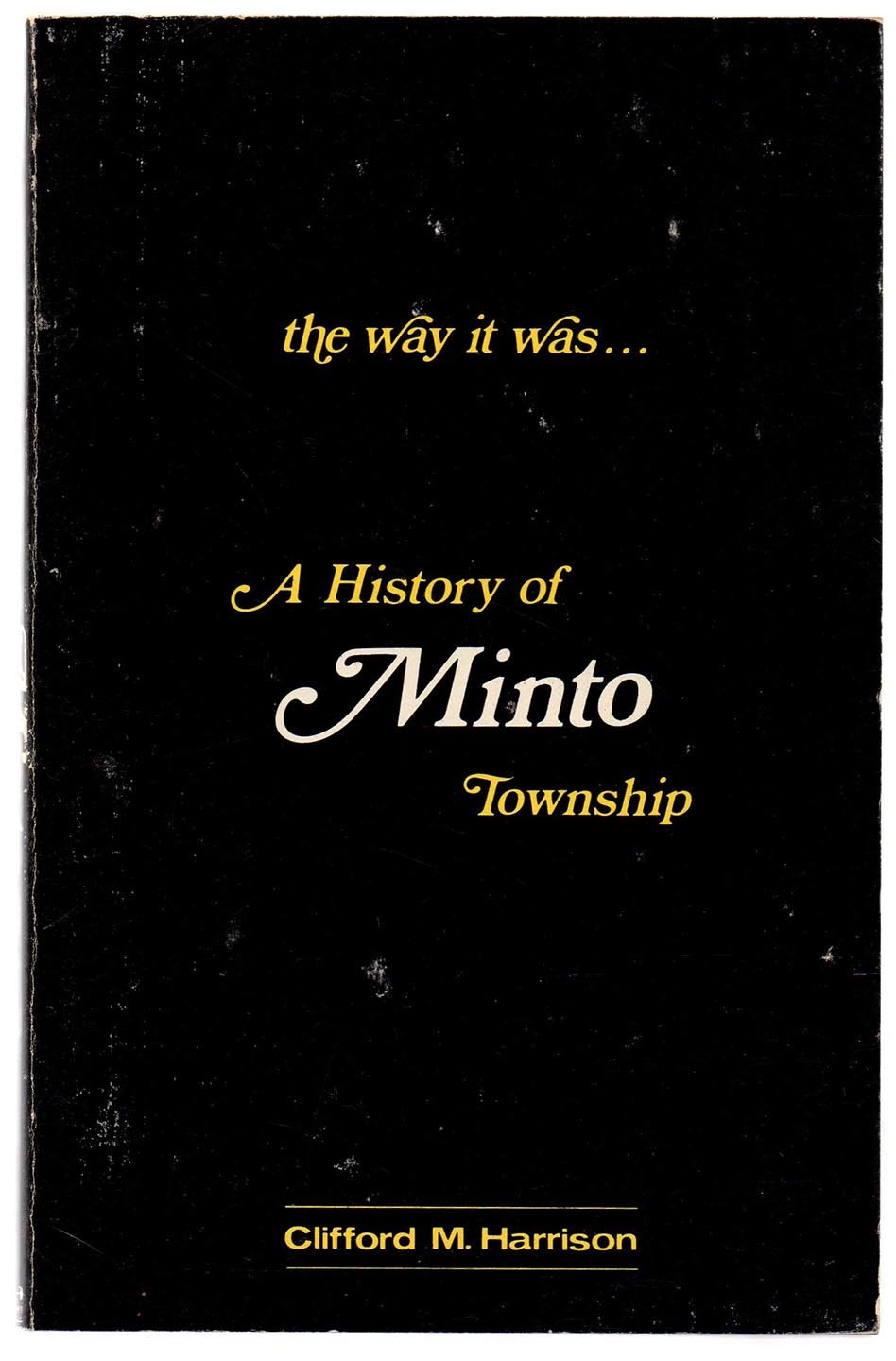 the way it was...A History of Minto Township
