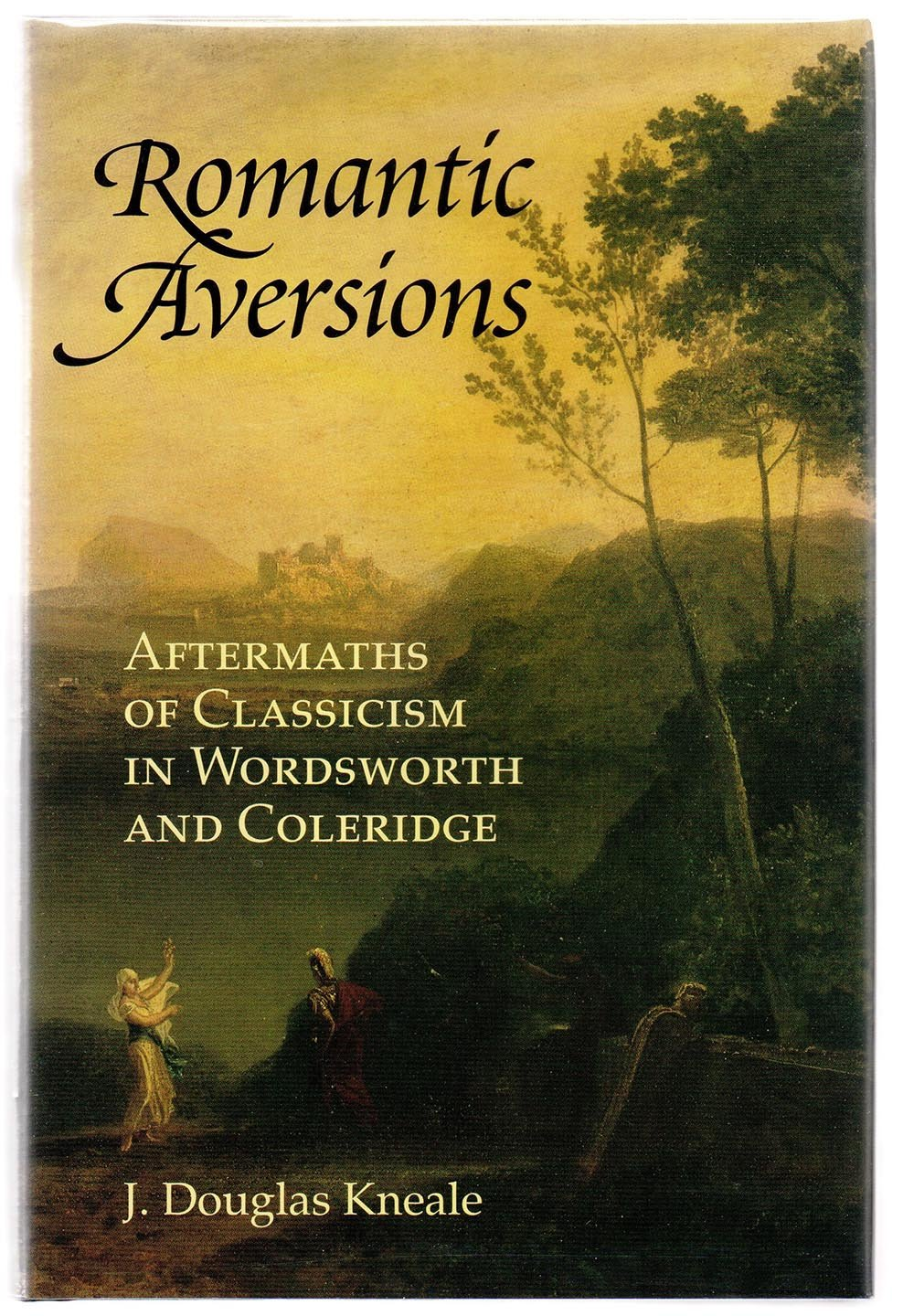 Romantic Aversions: Aftermaths of Classicism in Wordsworth and Coleridge