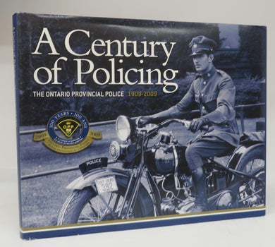 A Century of Policing: The Ontario Provincial Police 1909-2009