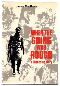When The Going Was Rough: a Rhodesian story