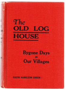 The Old Log House: Bygone Days in Our Villages