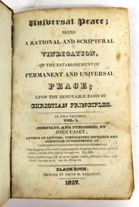 Universal Peace; Being A Rational and Scriptural Vindication, of the Establishment of Permanent and Universal Peace; Upon the Immovable Basis of Christian Principles. In Two Volumes. Vol. I