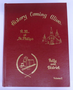 History Coming Alive. R. M. of St. Philips, Pelly and District. Vol. I