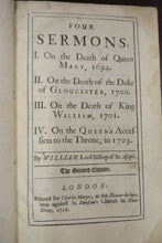 Four Sermons: I. On the Death of Queen Mary, 1694. II. On the Death of the Duke of Gloucester, 1700. III. On the Death of King William, 1701. IV. On the Queen's Accession to the Throne, in 1703.