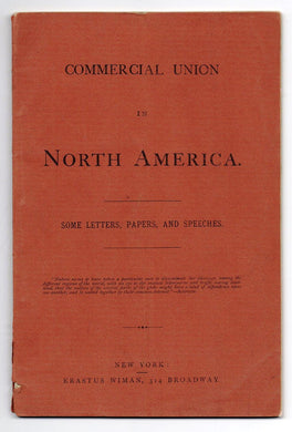 Commercial Union in North America. Some Letters, Papers, and Speeches