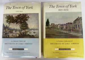 The Town of York 1793-1815: A Collection of Documents of Early Toronto; The Town of York 1815-1834: A Further Collection of Documents of Early Toronto