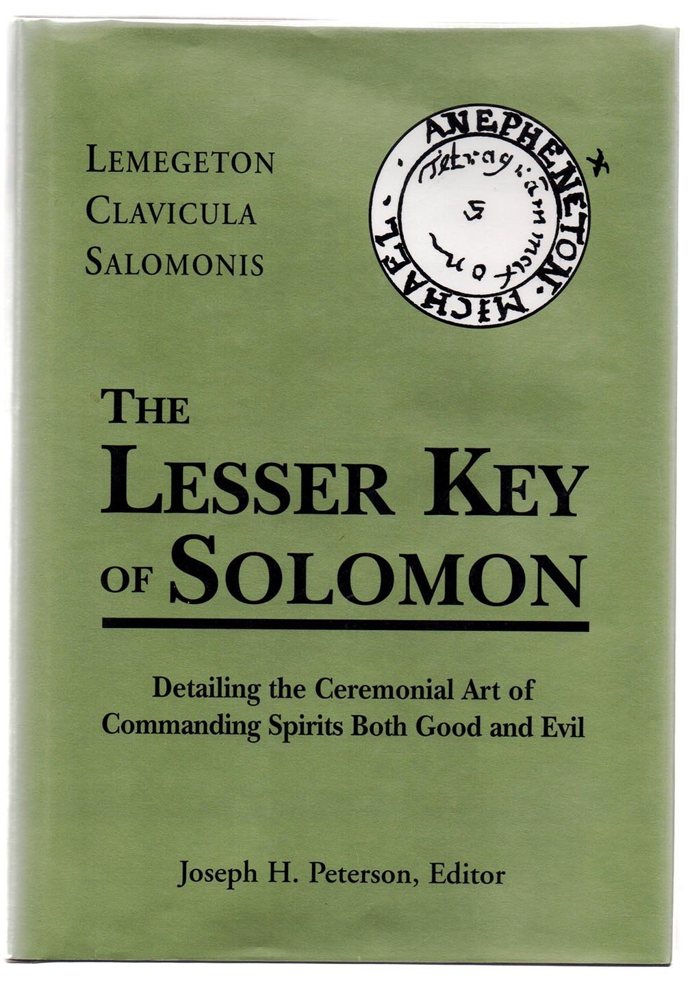 The Lesser Key of Solomon, Lemegeton Clavicula Salomonis: Detailing the Ceremonial Art of Commanding Spirits Both Good and Evil