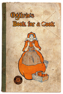 Ogilvie's Book For A Cook: A Selection of Recipes and Other Things Adapted to the Needs of the Average Housekeeper, Some Entirely New, and All Have Been Thoroughly Tested