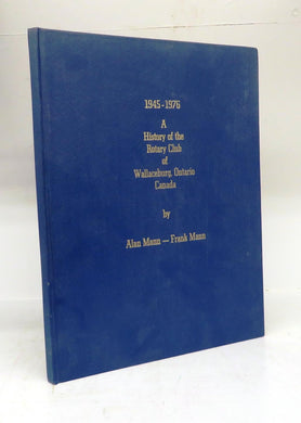 1945-1976. A History of the Rotary Club of Wallaceburg, Ontario Canada