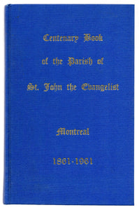 Centenary Book of the Parish of St. John the Evangelist, Montreal, 1861-1961