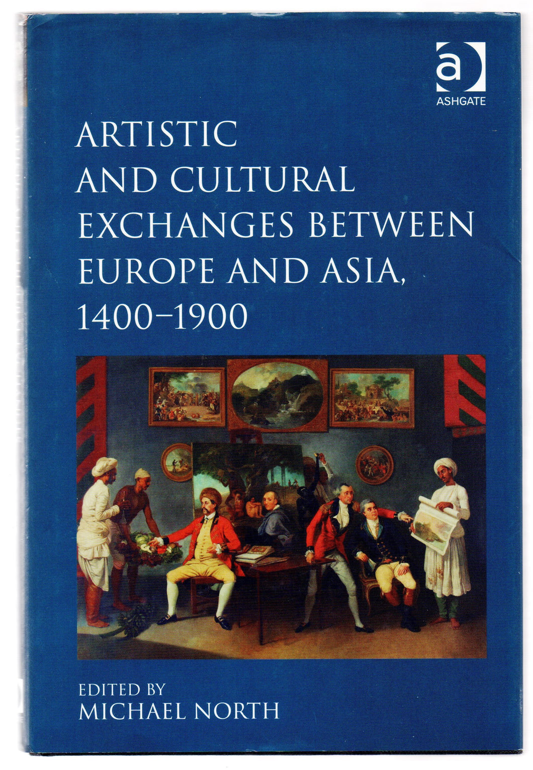 Artistic and Cultural Exchanges Between Europe and Asia, 1400-1900: Rethinking Markets, Workshops and Collections