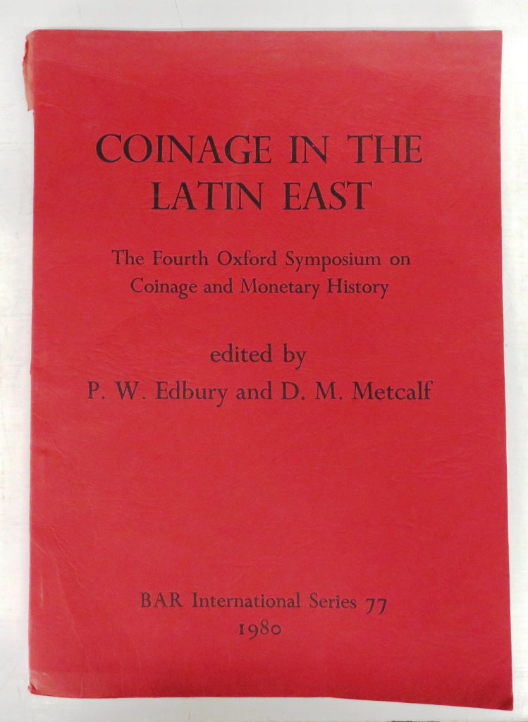 Coinage in the Latin East: The Fourth Oxford Symposium on Coinage and Monetary History