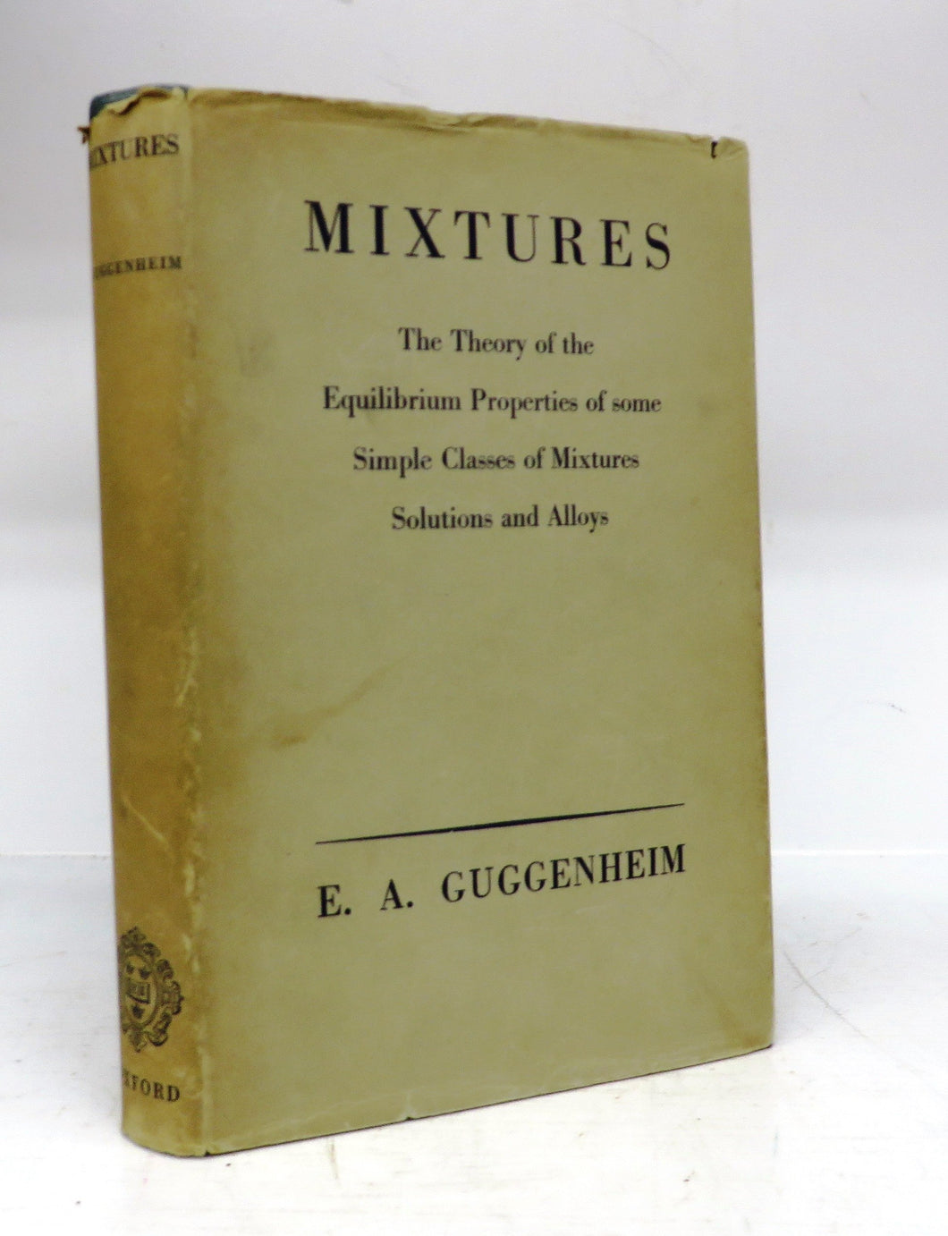 Mixtures: The Theory of the Equilibrium Properties of Some Simple Classes of Mixtures Solutions and Alloys