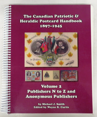 The Canadian Patriotic & Heraldic Postcard Handbook 1897-1945 Volume 2: Publishers N to Z and Anonymous Publishers