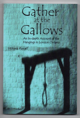 Gather at the Gallows: An In-depth Account of the Hangings in London Ontario